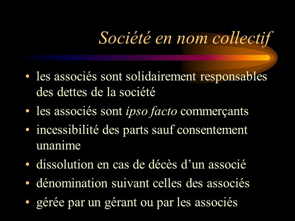Société en nom collectif les associés sont solidairement responsables des dettes de la société les associés sont ipso facto commerçants incessibilité