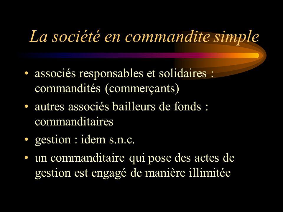 La société en commandite simple associés responsables et solidaires : commandités (commerçants) autres associés bailleurs de fonds : commanditaires ge