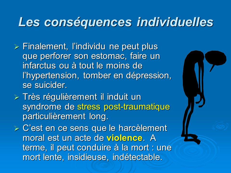 Les conséquences individuelles Finalement, lindividu ne peut plus que perforer son estomac, faire un infarctus ou à tout le moins de lhypertension, to