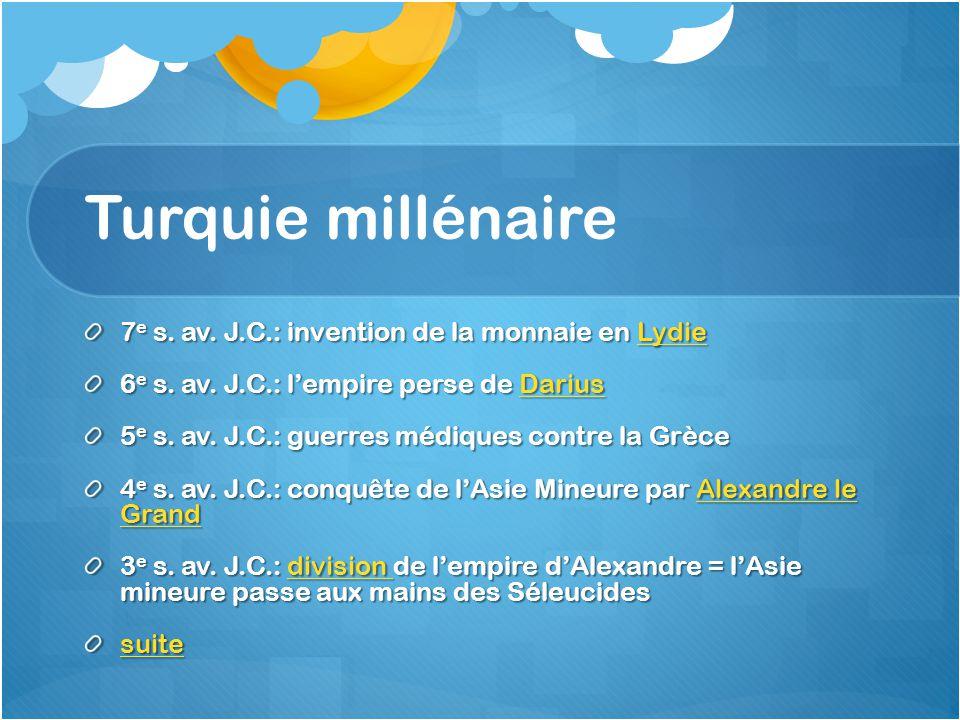 Turquie millénaire 7 e s. av. J.C.: invention de la monnaie en Lydie Lydie 6 e s. av. J.C.: lempire perse de Darius Darius 5 e s. av. J.C.: guerres mé