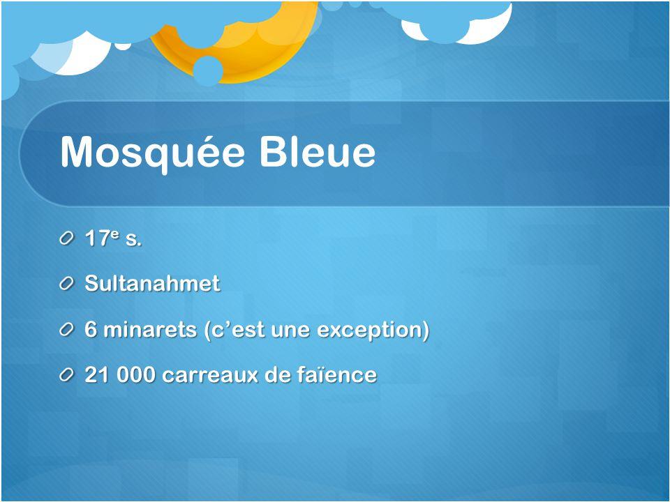 17 e s. Sultanahmet 6 minarets (cest une exception) 21 000 carreaux de faïence