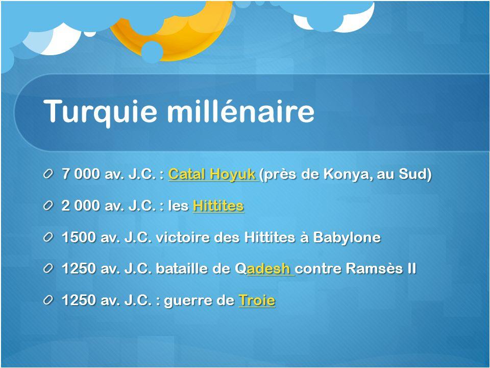 Turquie millénaire 7 000 av. J.C. : Catal Hoyuk (près de Konya, au Sud) Catal Hoyuk Catal Hoyuk 2 000 av. J.C. : les Hittites Hittites 1500 av. J.C. v