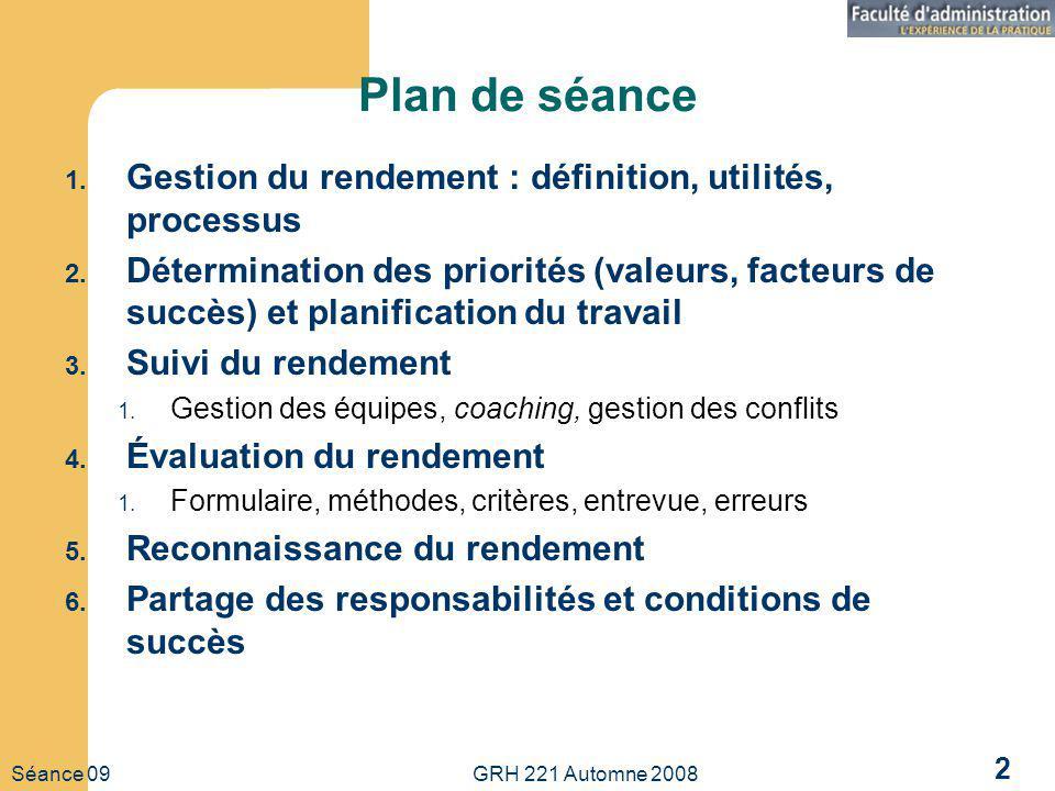 Séance 09 GRH 221 Automne 2008 2 Plan de séance 1. Gestion du rendement : définition, utilités, processus 2. Détermination des priorités (valeurs, fac