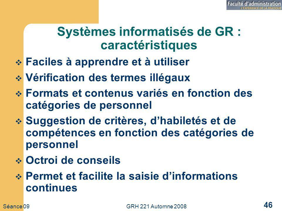 Séance 09 GRH 221 Automne 2008 46 Systèmes informatisés de GR : caractéristiques Faciles à apprendre et à utiliser Vérification des termes illégaux Fo