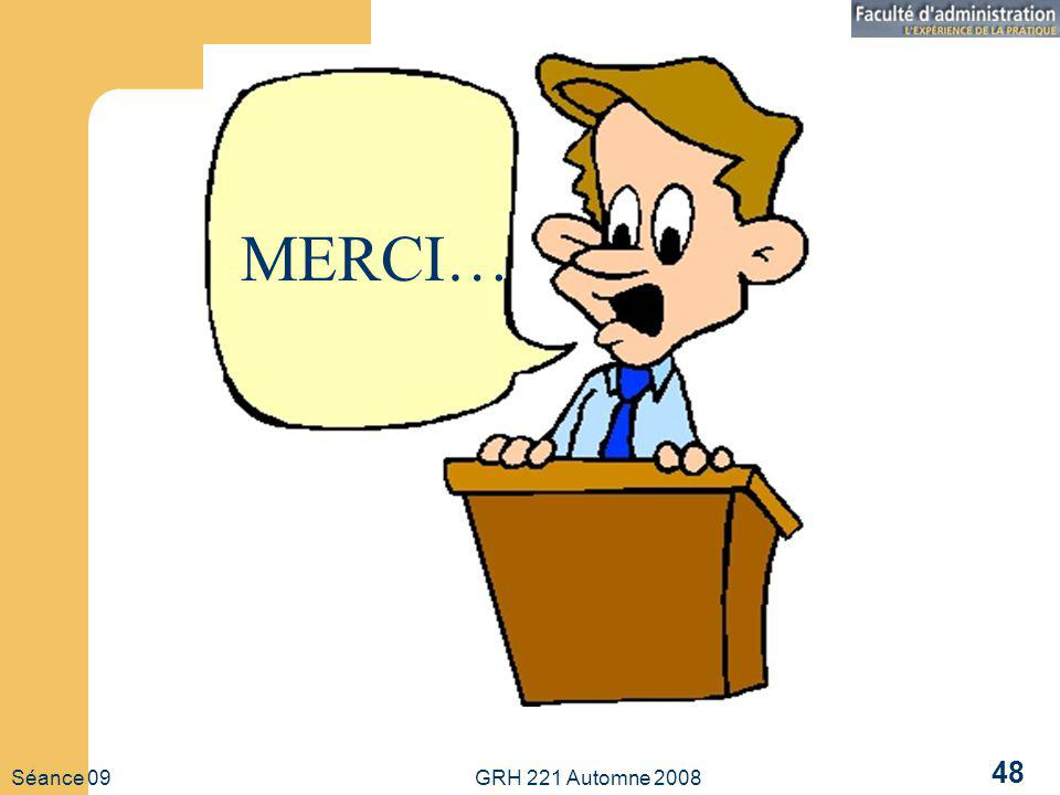 Séance 09 GRH 221 Automne 2008 48 MERCI…
