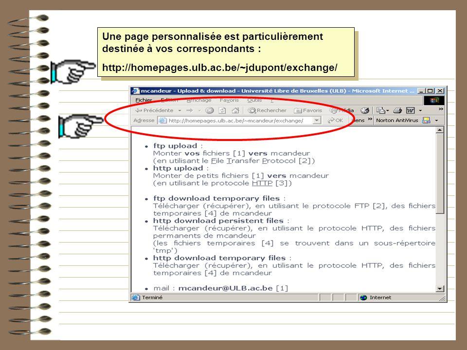 Une page personnalisée est particulièrement destinée à vos correspondants : http://homepages.ulb.ac.be/~jdupont/exchange/ Une page personnalisée est p