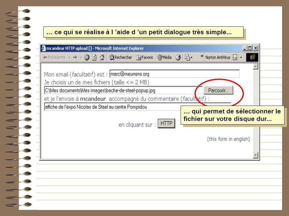 … ce qui se réalise à l aide d un petit dialogue très simple... … qui permet de sélectionner le fichier sur votre disque dur...