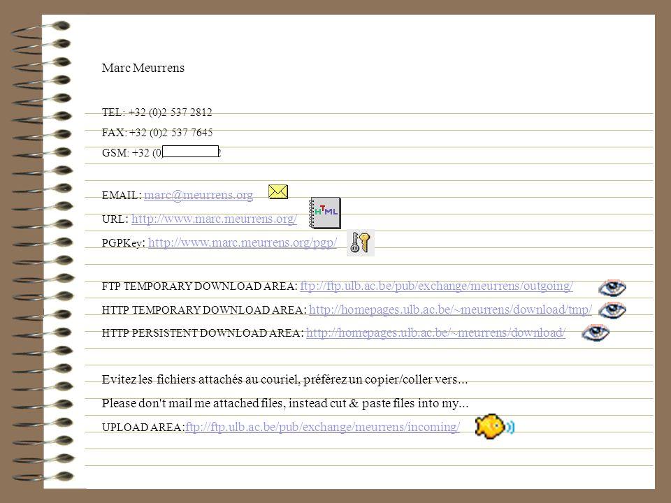Marc Meurrens TEL: +32 (0)2 537 2812 FAX: +32 (0)2 537 7645 GSM: +32 (0)475 46 2812 EMAIL : marc@meurrens.orgmarc@meurrens.org URL : http://www.marc.m