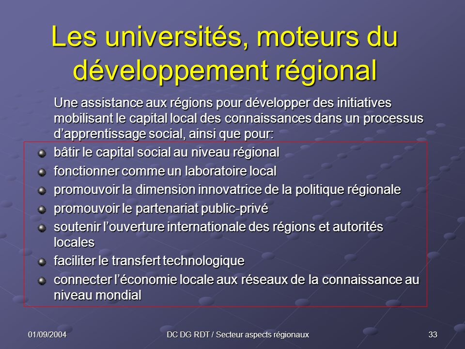 3401/09/2004DC DG RDT / Secteur aspects régionaux K-CREATORS PUBLIC SECTOR RESEARCHCAPACITYUniversities Basic Scientific Research PRIVATE SECTOR TECHNOLOGY & INNOVATIONPERFORMANCE Creative firms Applied RTD Product/process development K-USERS HUMAN CAPITAL Universities S&T Training and Education ABSORPTIVE CAPACITY Follower firms Intermediate & sub-contractants sub-contractants End consumers Professional users SOCIAL CAPITAL SOCIAL CAPITAL Source: Prof.