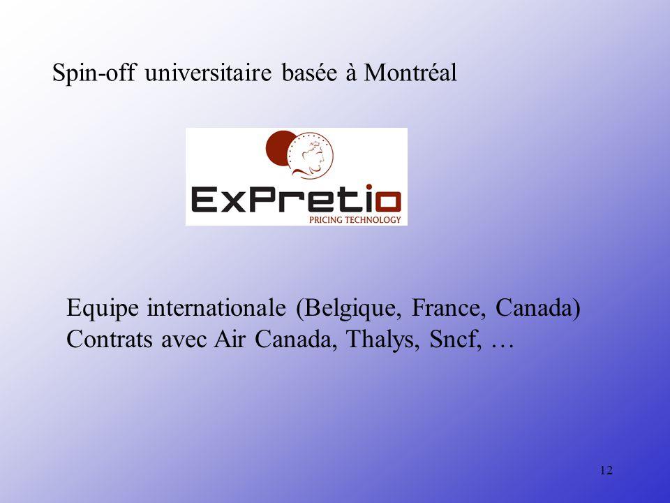 12 Spin-off universitaire basée à Montréal Equipe internationale (Belgique, France, Canada) Contrats avec Air Canada, Thalys, Sncf, …