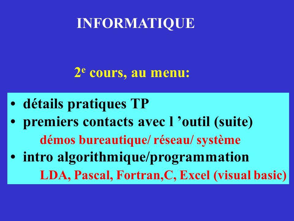 INFORMATIQUE détails pratiques TP premiers contacts avec l outil (suite) démos bureautique/ réseau/ système intro algorithmique/programmation LDA, Pas