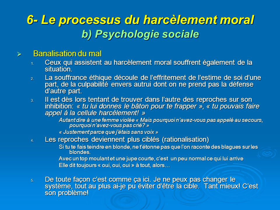 6- Le processus du harcèlement moral b) Psychologie sociale Banalisation du mal Banalisation du mal 1. Ceux qui assistent au harcèlement moral souffre
