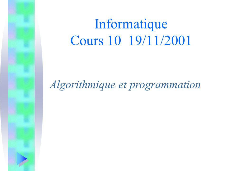 Algorithmique et programmation Informatique Cours 10 19/11/2001