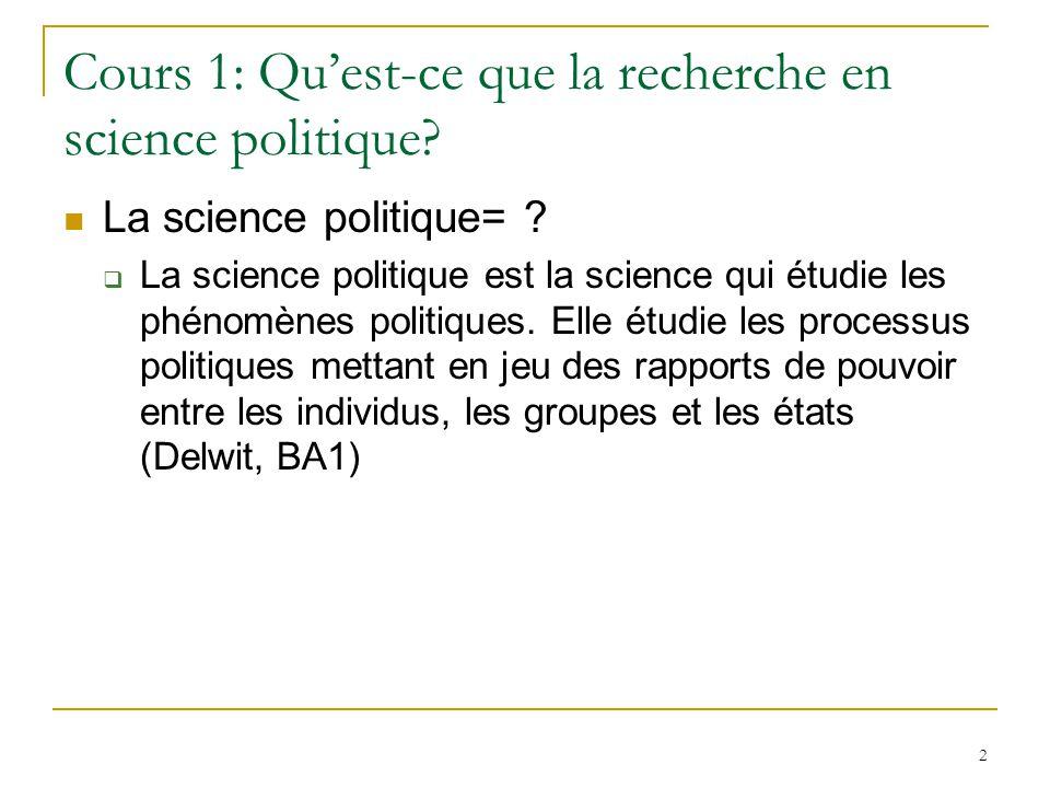 2 Cours 1: Quest-ce que la recherche en science politique? La science politique= ? La science politique est la science qui étudie les phénomènes polit