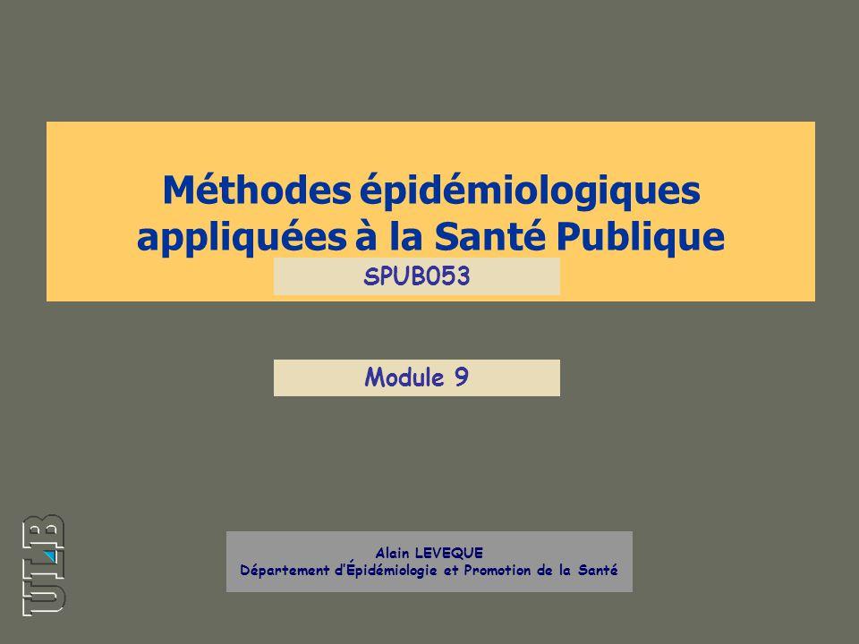 Méthodes épidémiologiques appliquées à la Santé Publique Alain LEVEQUE Département dÉpidémiologie et Promotion de la Santé SPUB053 Module 9