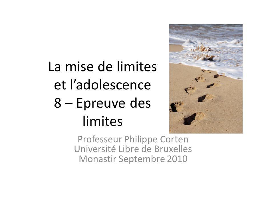 La mise de limites et ladolescence 8 – Epreuve des limites Professeur Philippe Corten Université Libre de Bruxelles Monastir Septembre 2010