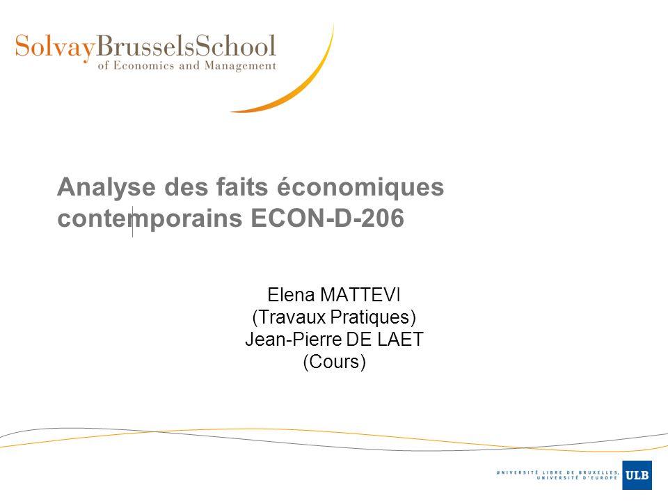 Analyse des faits économiques contemporains ECON-D-206 Elena MATTEVI (Travaux Pratiques) Jean-Pierre DE LAET (Cours)