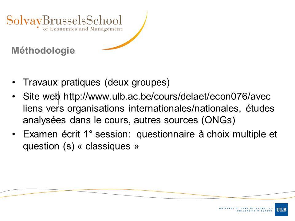 Méthodologie Travaux pratiques (deux groupes) Site web http://www.ulb.ac.be/cours/delaet/econ076/avec liens vers organisations internationales/nationa