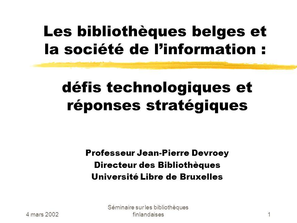 4 mars 2002 Séminaire sur les bibliothèques finlandaises1 Les bibliothèques belges et la société de linformation : défis technologiques et réponses st