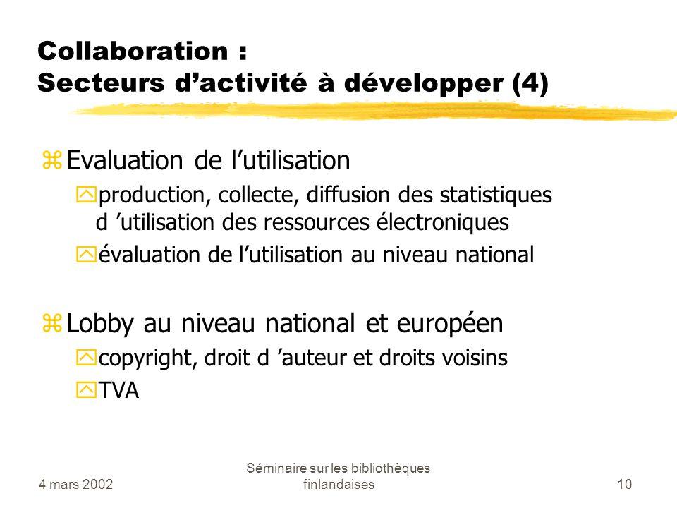 4 mars 2002 Séminaire sur les bibliothèques finlandaises10 Collaboration : Secteurs dactivité à développer (4) zEvaluation de lutilisation yproduction