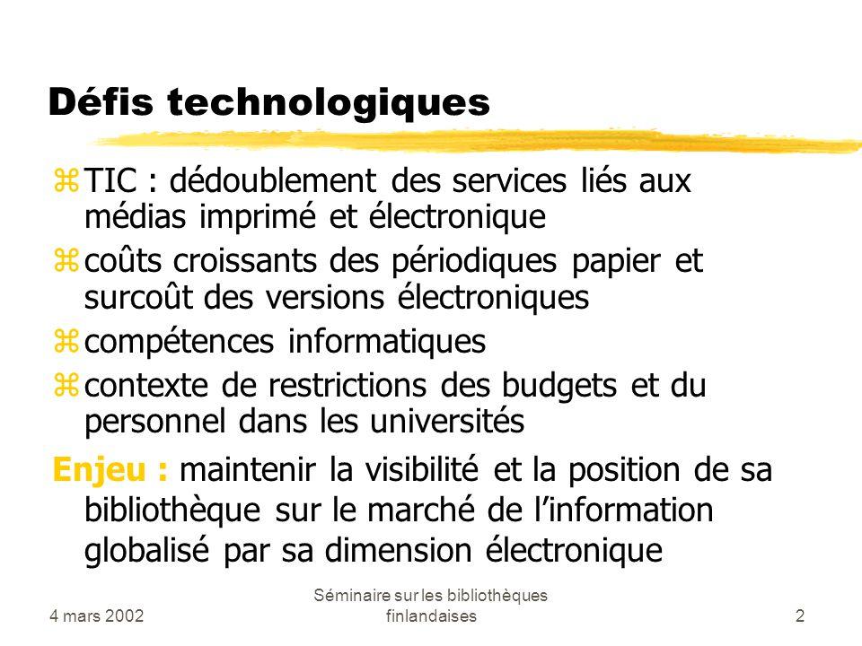 4 mars 2002 Séminaire sur les bibliothèques finlandaises2 Défis technologiques zTIC : dédoublement des services liés aux médias imprimé et électroniqu