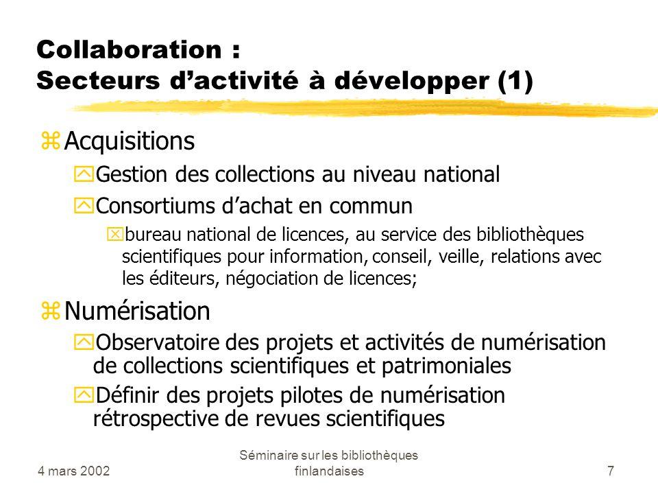 4 mars 2002 Séminaire sur les bibliothèques finlandaises7 Collaboration : Secteurs dactivité à développer (1) zAcquisitions yGestion des collections a
