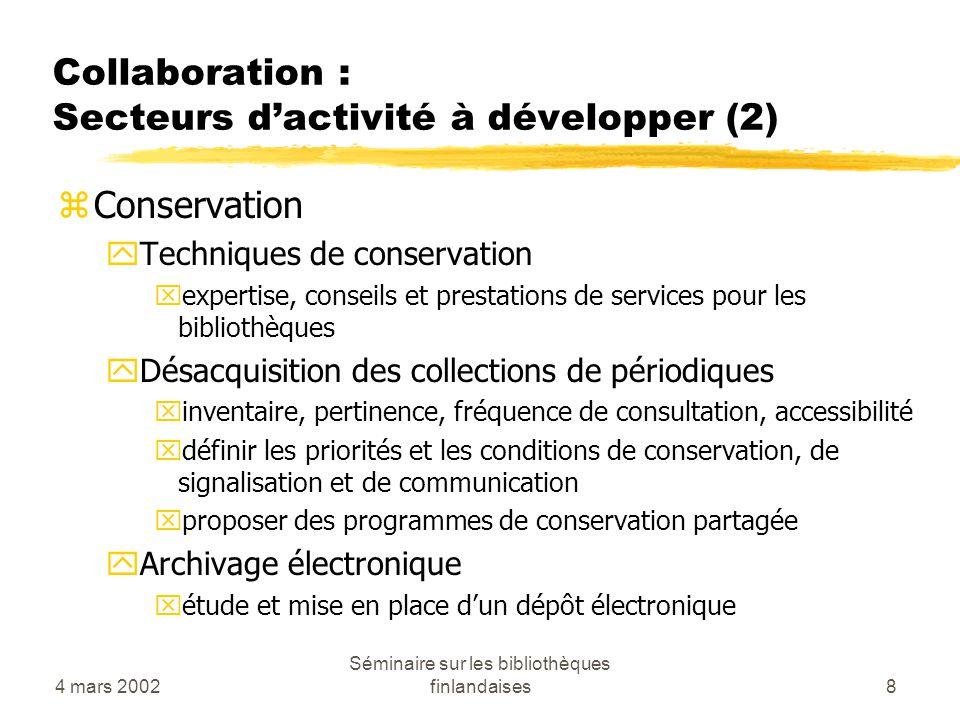 4 mars 2002 Séminaire sur les bibliothèques finlandaises8 Collaboration : Secteurs dactivité à développer (2) zConservation yTechniques de conservatio