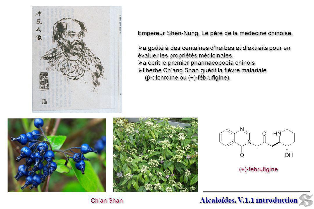Alcaloïdes. V.1.1 introduction Empereur Shen-Nung. Le père de la médecine chinoise. a goûté à des centaines dherbes et dextraits pour en évaluer les p