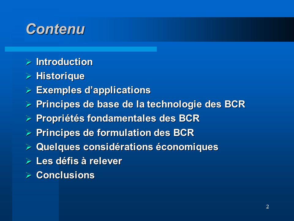 2 Contenu Introduction Introduction Historique Historique Exemples dapplications Exemples dapplications Principes de base de la technologie des BCR Pr