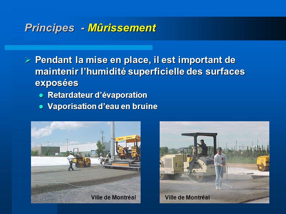 38 Principes - Mûrissement Pendant la mise en place, il est important de maintenir lhumidité superficielle des surfaces exposées Pendant la mise en pl