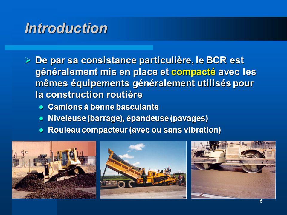 6 Introduction De par sa consistance particulière, le BCR est généralement mis en place et compacté avec les mêmes équipements généralement utilisés p
