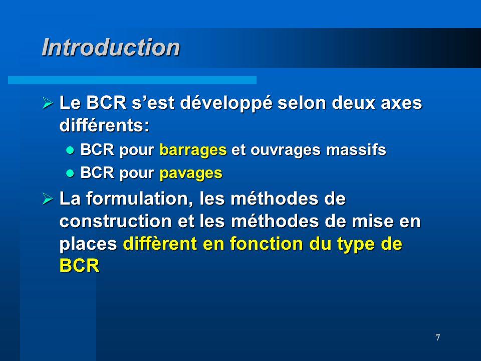 7 Introduction Le BCR sest développé selon deux axes différents: Le BCR sest développé selon deux axes différents: BCR pour barrages et ouvrages massi
