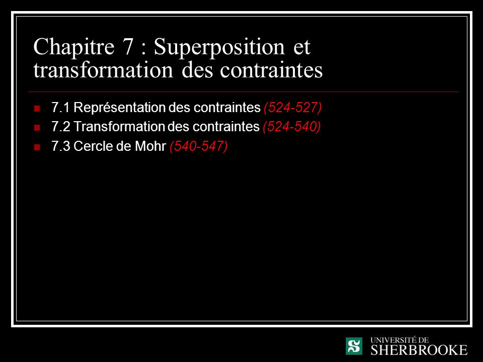 Chapitre 7 : Superposition et transformation des contraintes 7.1 Représentation des contraintes (524-527) 7.2 Transformation des contraintes (524-540) 7.3 Cercle de Mohr (540-547)