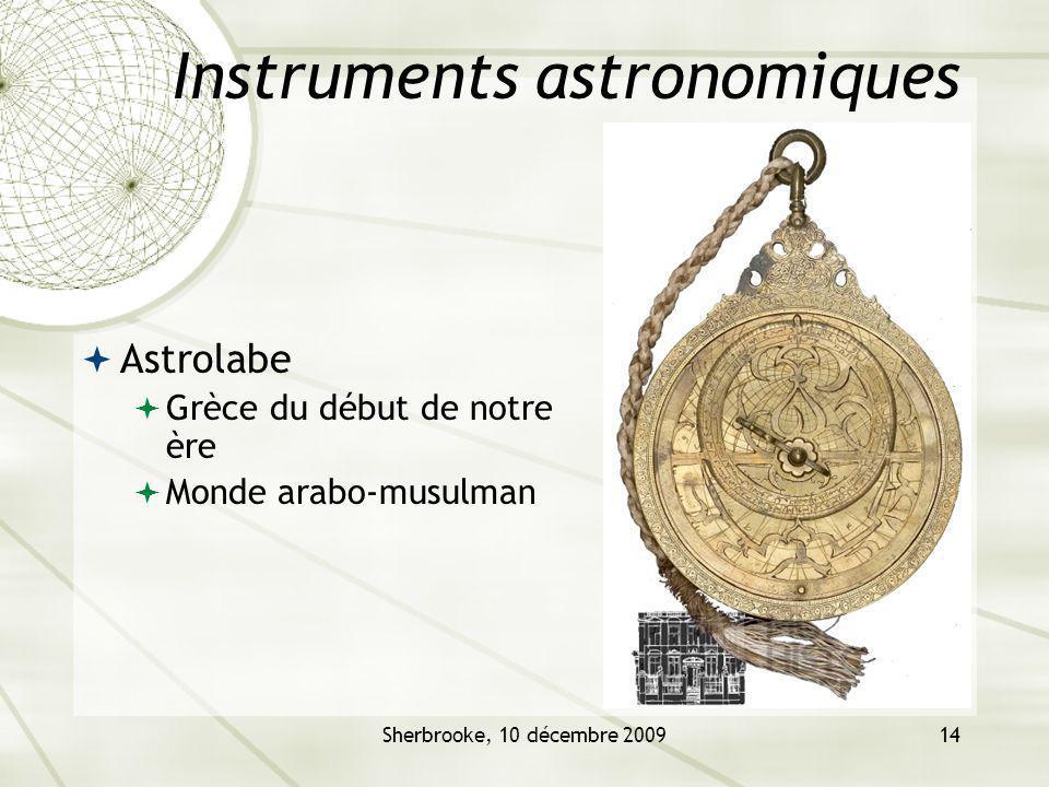 Sherbrooke, 10 décembre 200914 Instruments astronomiques Astrolabe Grèce du début de notre ère Monde arabo-musulman