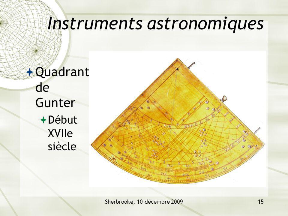 Sherbrooke, 10 décembre 200915 Instruments astronomiques Quadrant de Gunter Début XVIIe siècle