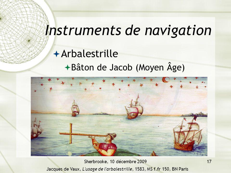 Sherbrooke, 10 décembre 200917 Instruments de navigation Arbalestrille Bâton de Jacob (Moyen Âge) Jacques de Vaux, L'usage de l'arbalestrille, 1583, M