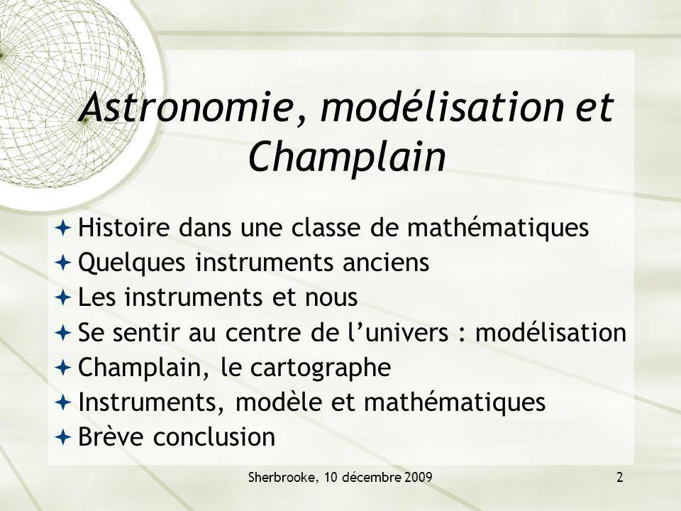 Sherbrooke, 10 décembre 20092 Astronomie, modélisation et Champlain Histoire dans une classe de mathématiques Quelques instruments anciens Les instrum