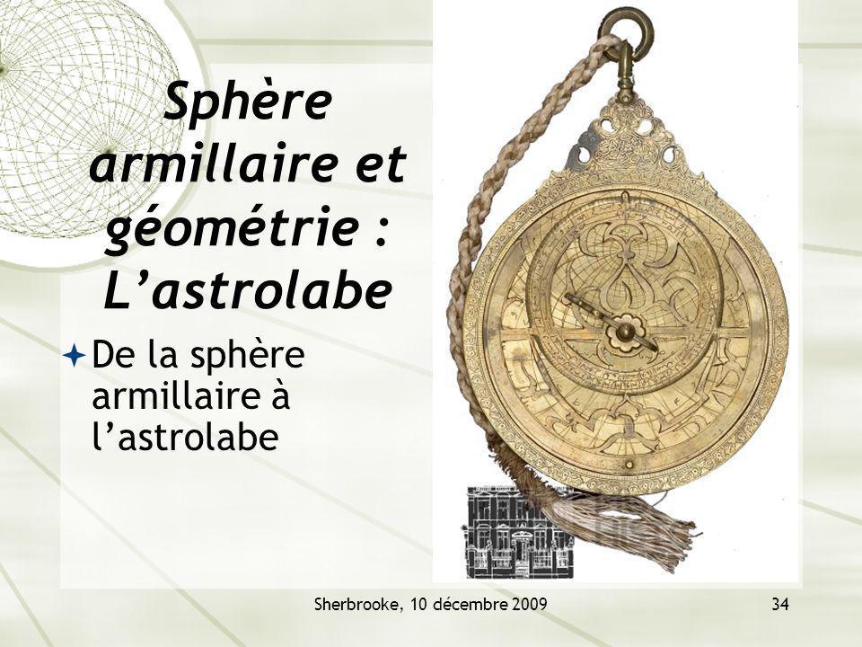 Sherbrooke, 10 décembre 200934 Sphère armillaire et géométrie : Lastrolabe De la sphère armillaire à lastrolabe