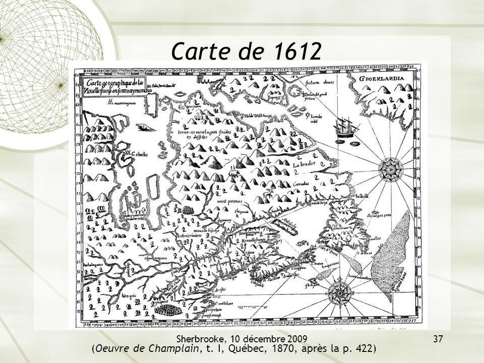 Sherbrooke, 10 décembre 200937 Carte de 1612 (Oeuvre de Champlain, t. I, Québec, 1870, après la p. 422)