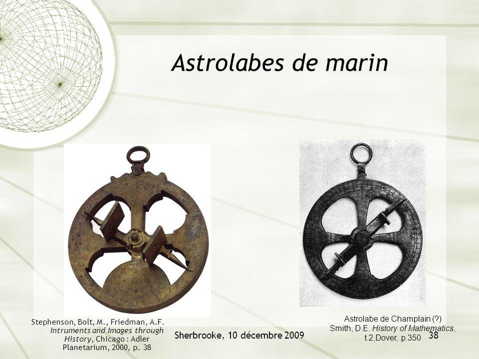 Sherbrooke, 10 décembre 200938 Astrolabes de marin Stephenson, Bolt, M., Friedman, A.F. Intruments and Images through History, Chicago : Adler Planeta