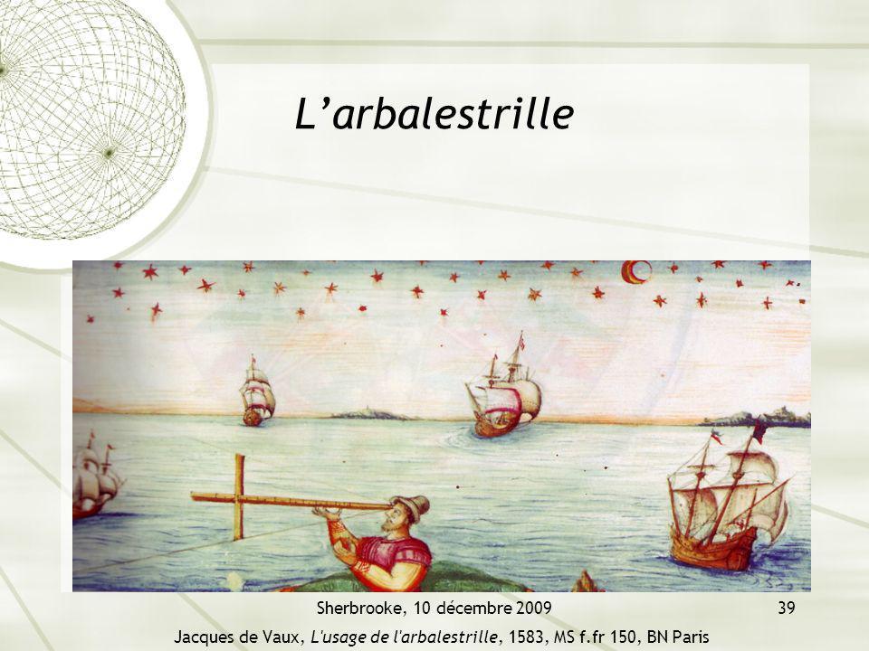 Sherbrooke, 10 décembre 200939 Larbalestrille Jacques de Vaux, L usage de l arbalestrille, 1583, MS f.fr 150, BN Paris
