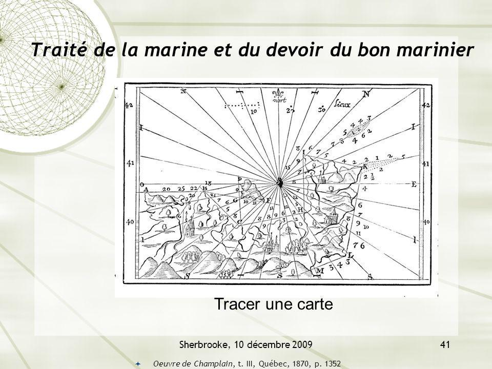 Sherbrooke, 10 décembre 200941 Traité de la marine et du devoir du bon marinier Oeuvre de Champlain, t. III, Québec, 1870, p. 1352 Tracer une carte
