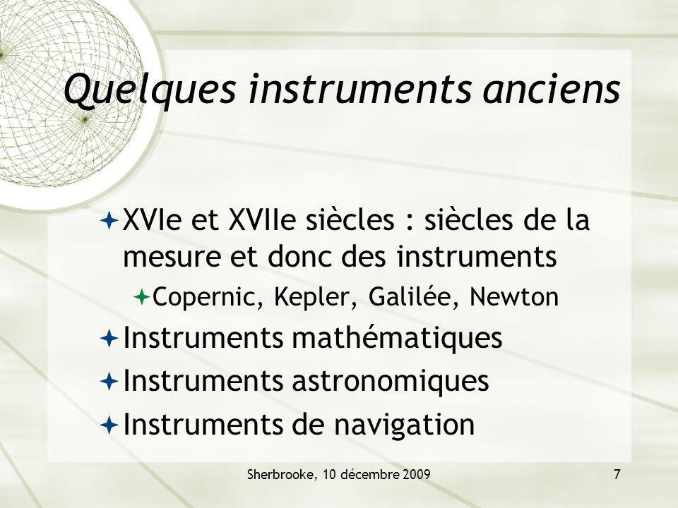 Sherbrooke, 10 décembre 20097 Quelques instruments anciens XVIe et XVIIe siècles : siècles de la mesure et donc des instruments Copernic, Kepler, Gali
