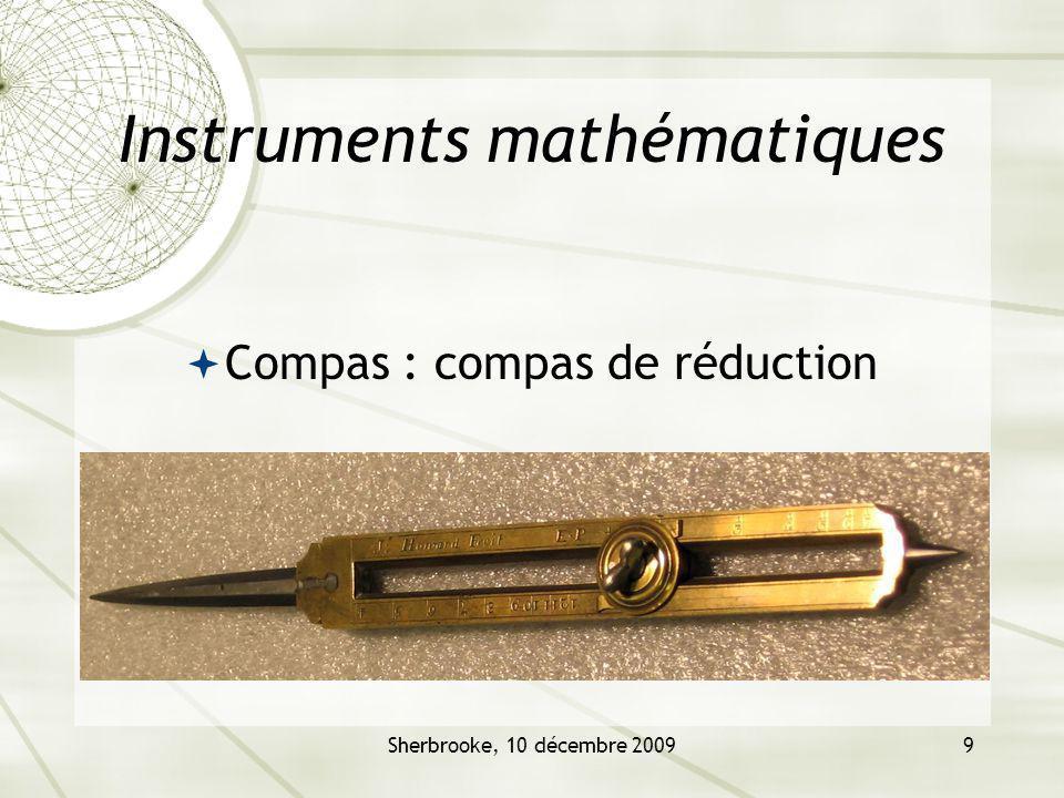 Sherbrooke, 10 décembre 200910 Instruments Mathématiques Compas de proportion Popularisé par Galilée