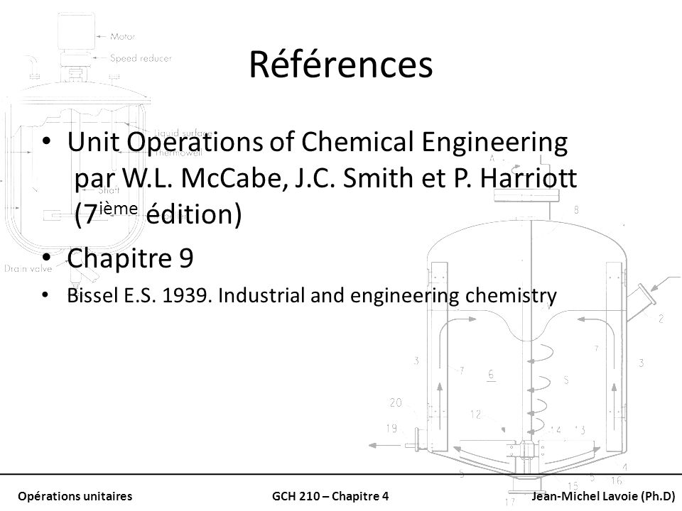 Opérations unitairesGCH 210 – Chapitre 4Jean-Michel Lavoie (Ph.D) Références Unit Operations of Chemical Engineering par W.L. McCabe, J.C. Smith et P.