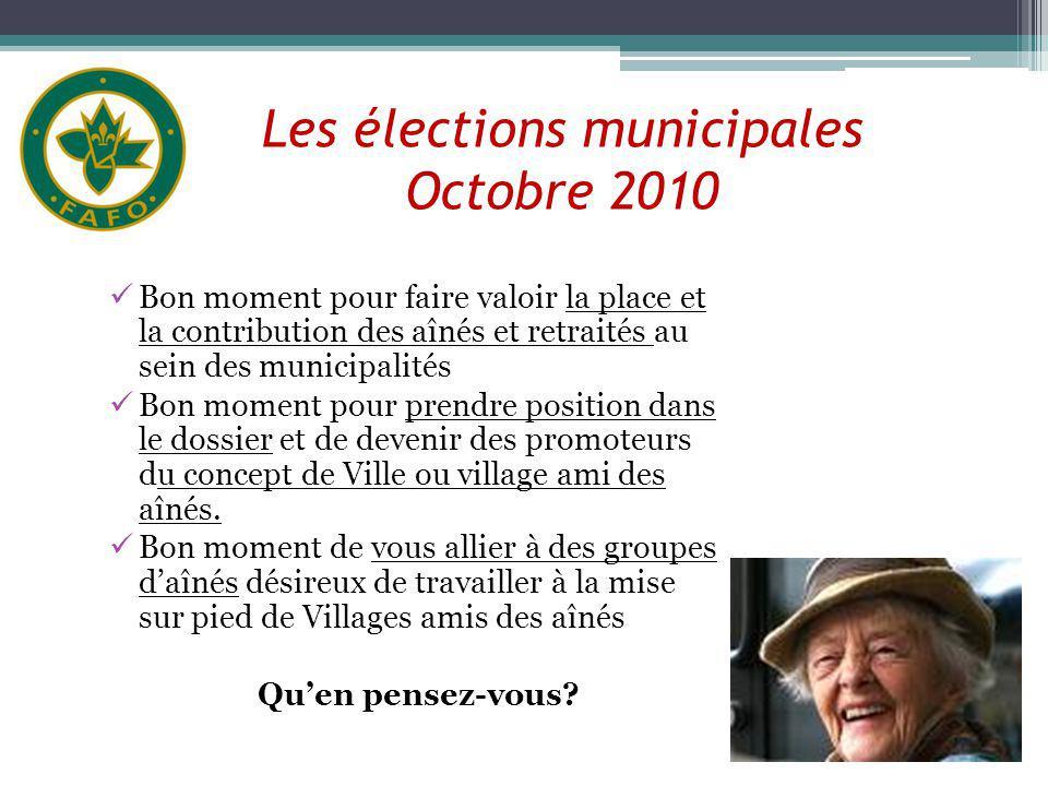 Les élections municipales Octobre 2010 Bon moment pour faire valoir la place et la contribution des aînés et retraités au sein des municipalités Bon m