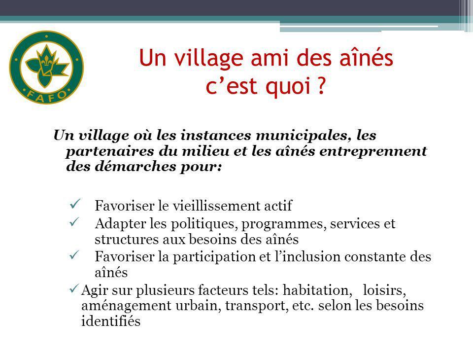 Un village ami des aînés cest quoi ? Un village où les instances municipales, les partenaires du milieu et les aînés entreprennent des démarches pour: