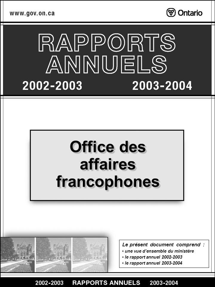 Office des affaires francophones Office des affaires francophones Le présent document comprend : une vue densemble du ministère le rapport annuel 2002-2003 le rapport annuel 2003-2004