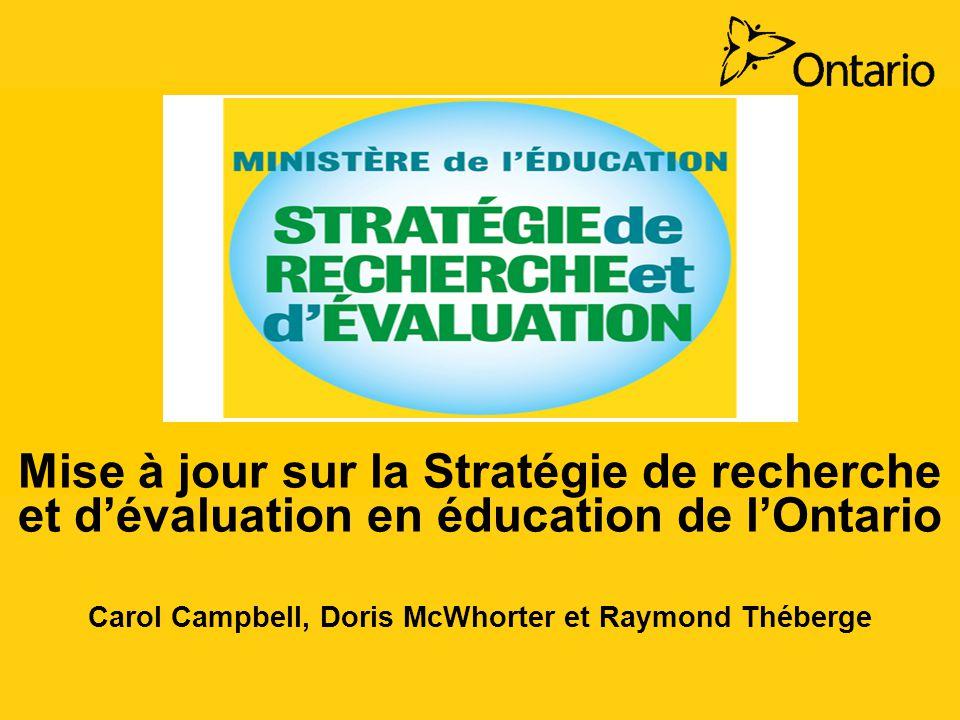 Mise à jour sur la Stratégie de recherche et dévaluation en éducation de lOntario Carol Campbell, Doris McWhorter et Raymond Théberge