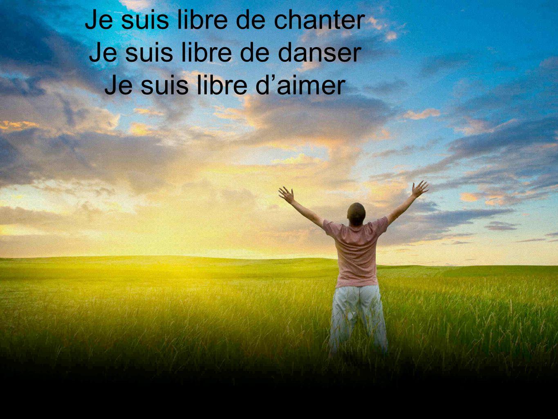 Je suis libre de chanter Je suis libre de danser Je suis libre daimer